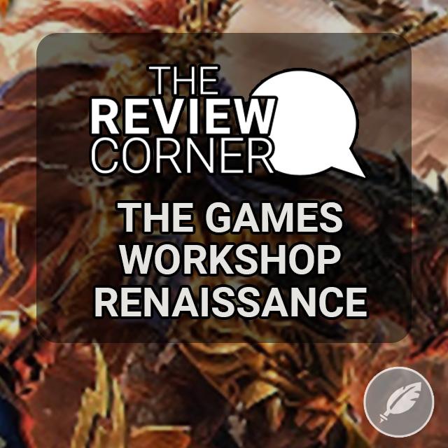 Editorial - The Games Workshop Renaissance
