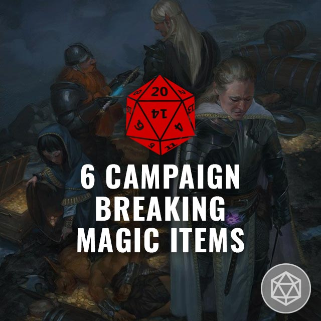 D&D Magic Items that Break Campaigns
