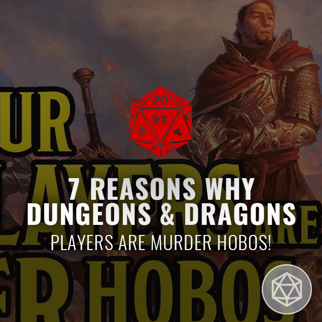 Seven Reasons Why D&D Players are Murder Hobos!