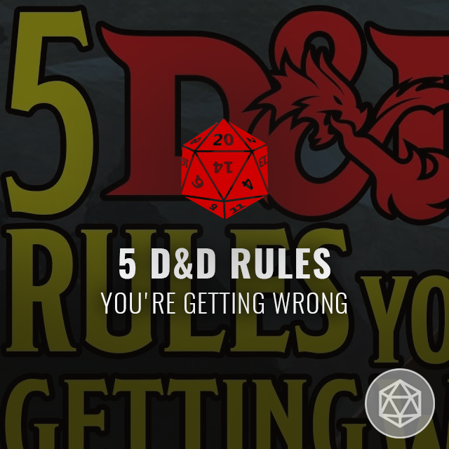 Five D&D Rules You're Getting Wrong