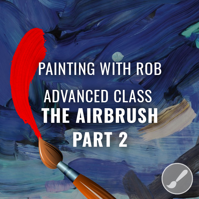 Painting 102 Advanced Class - The Airbrush Part 2