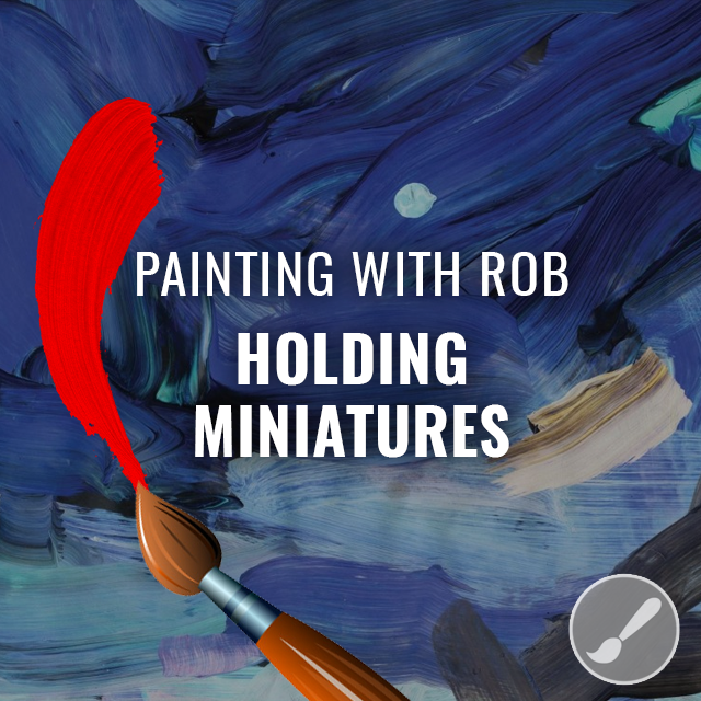 Painting 101 - Holding Miniatures