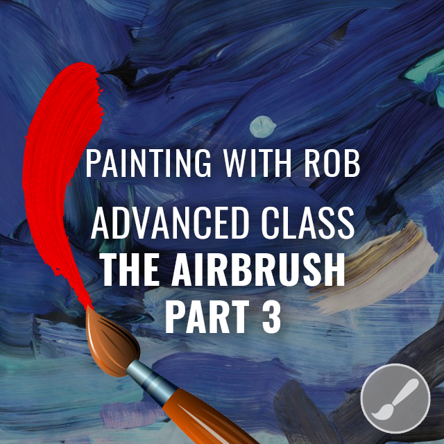 Painting 102 Advanced Class - The Airbrush Part 3