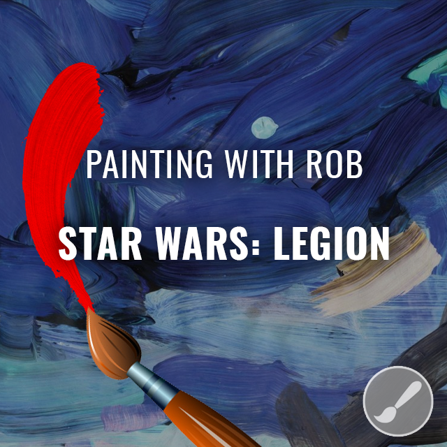 Painting with Rob: Star Wars: Legion
