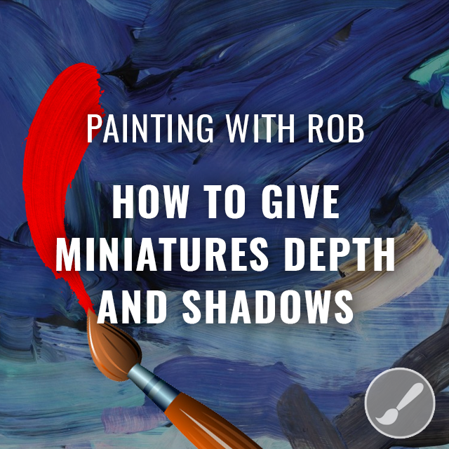 Painting with Rob - Giving Miniatures Depth