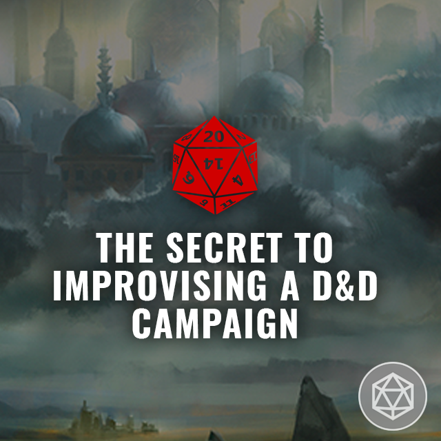 The Secret to Improvising a D&D Campaign