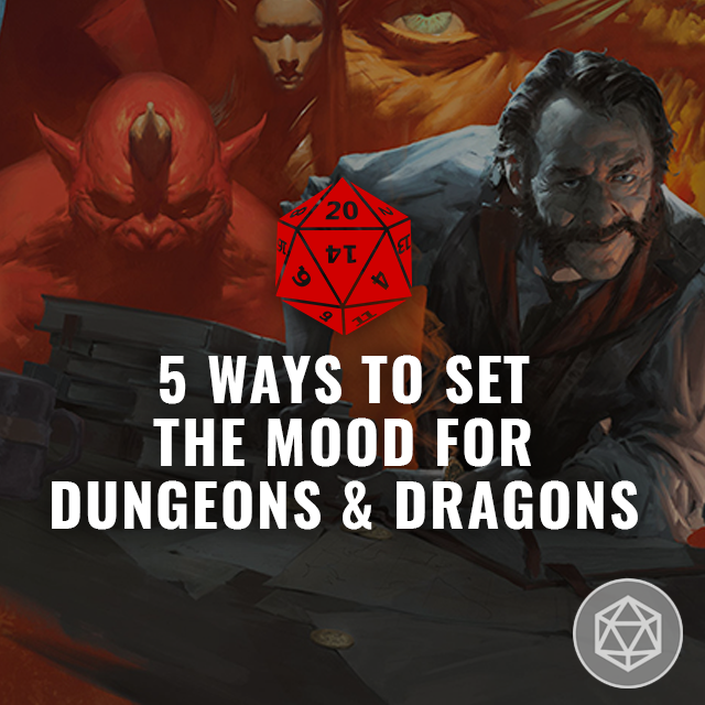 5 Ways to Set the Mood for Dungeons & Dragons