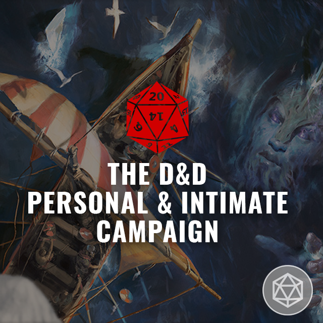 The D&D Personal & Intimate Campaign...