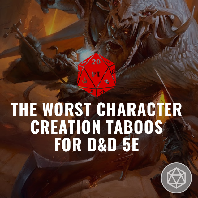 The Worst Character Creation Taboos for D&D 5E