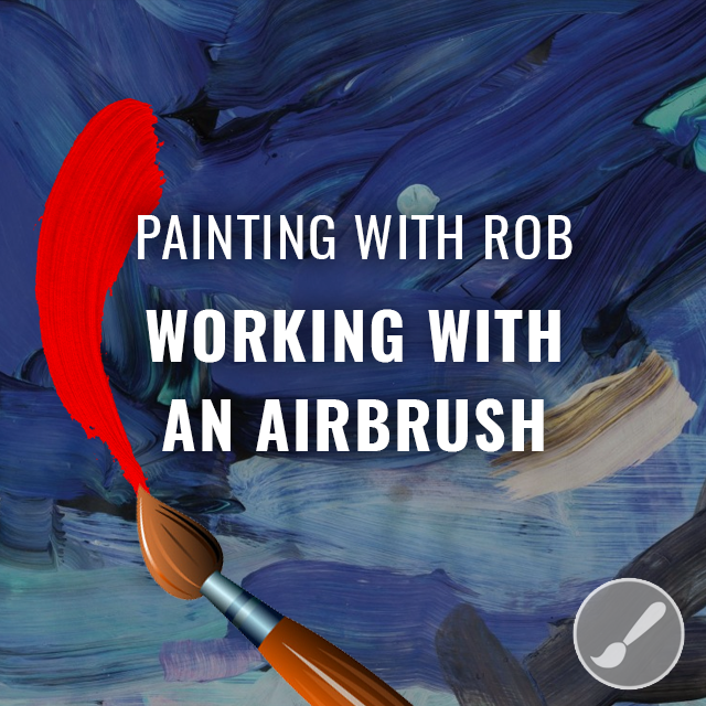 Painting with Rob - Working With an Airbrush