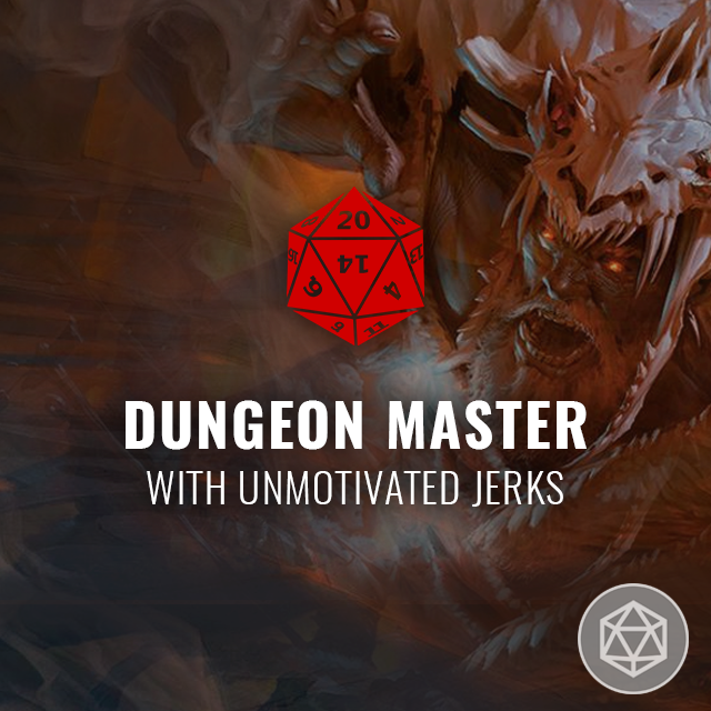 Dungeon Master with Unmotivated Jerks