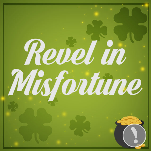 Revel in Misfortune